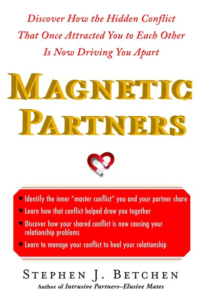 Magnetic Partners : Discover How the Hidden Conflict That Once Attracted You to Each Other Is Now Driving You Apart