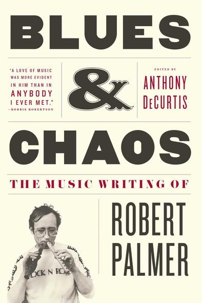 Blues & Chaos : The Music Writing of Robert Palmer