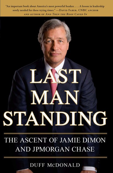 Last Man Standing : The Ascent of Jamie Dimon and JPMorgan Chase