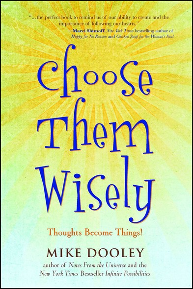 Choose Them Wisely : Thoughts Become Things!
