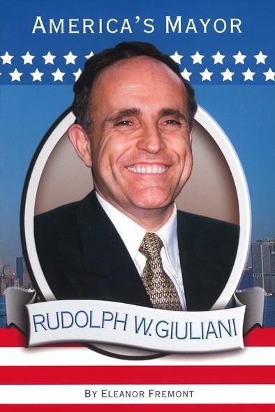 Rudolph W. Giuliani : America's Mayor
