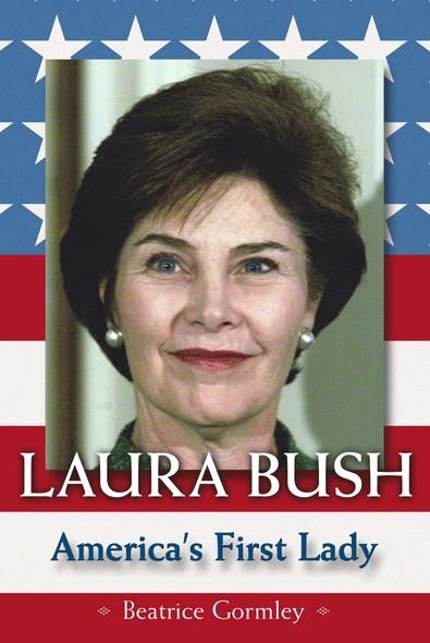 Laura Bush : America's First Lady