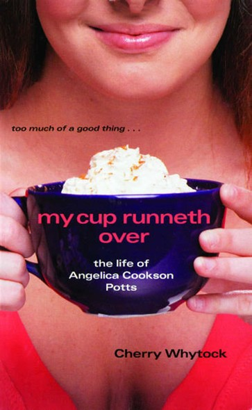 My Cup Runneth Over : The Life of Angelica Cookson Potts