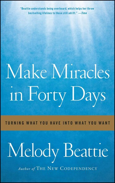 Make Miracles in Forty Days : Turning What You Have into What You Want
