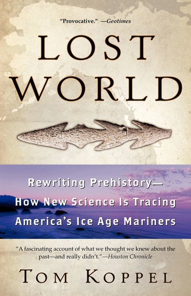 Lost World : Rewriting Prehistory---How New Science Is Tracing
