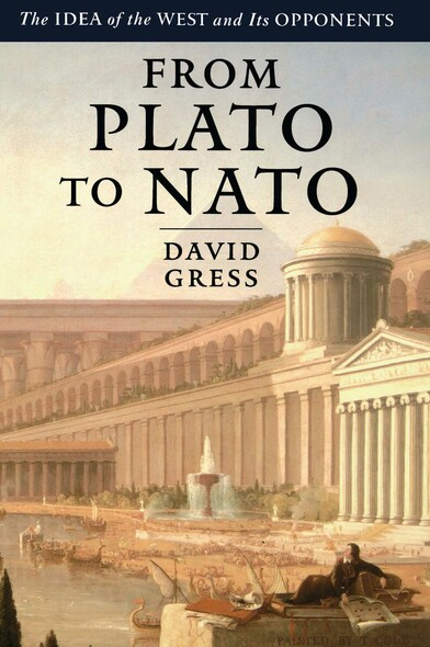 From Plato to NATO : The Idea of the West and Its Opponents