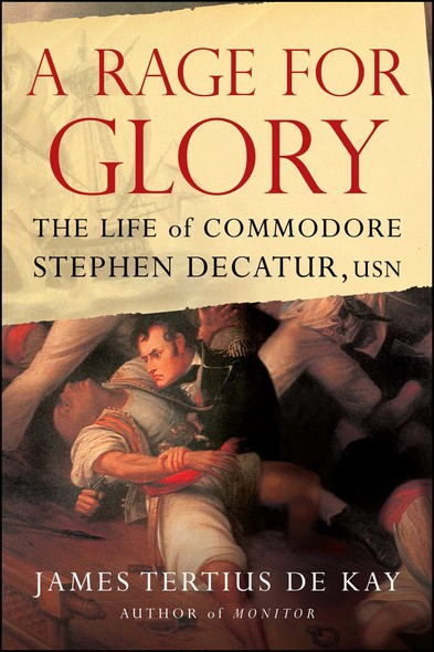 A Rage for Glory : The Life of Commodore Stephen Decatur, USN