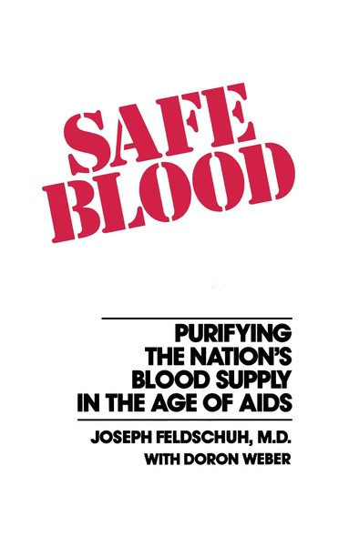 Safe Blood : Purifying the Nations Blood Supply in the Age of A