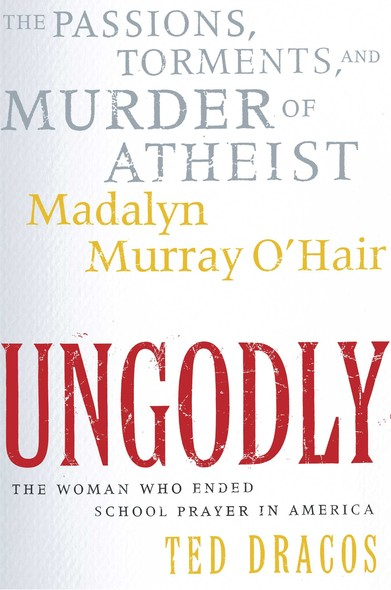 UnGodly : The Passions, Torments, and Murder of Atheist Mada