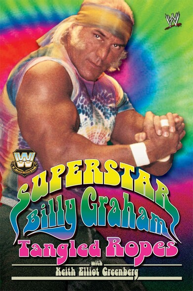 WWE Legends - Superstar Billy Graham : Tangled Ropes