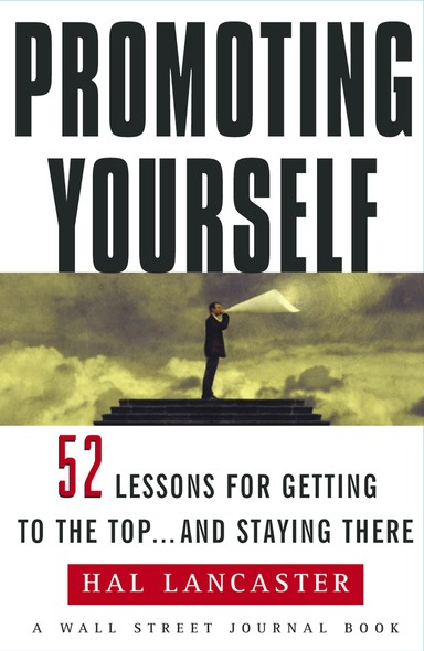 Promoting Yourself : 52 Lessons for Getting to the Top . . . and Stayin