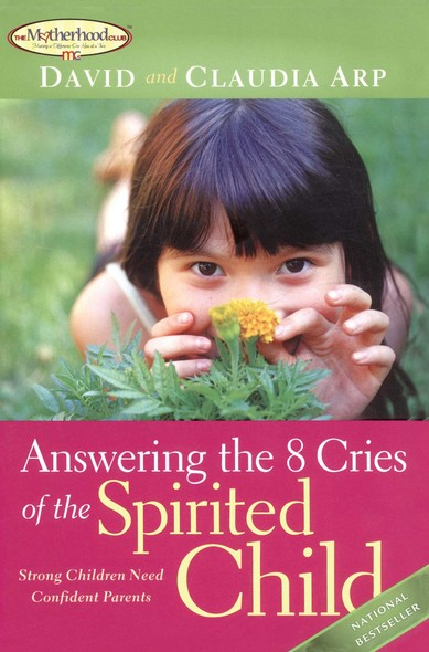 Answering the 8 Cries  of the Spirited Child : Strong Children Need Confident Parents