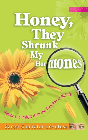 Honey, They Shrunk My Hormones : Humor and Insight from the Trenches of Midlife