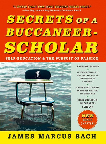 Secrets of a Buccaneer-Scholar : How Self-Education and the Pursuit of Passion Can Lead to a Lifetime of Success