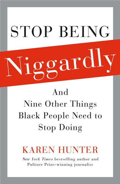 Stop Being Niggardly : And Nine Other Things Black People Need to Stop Doing