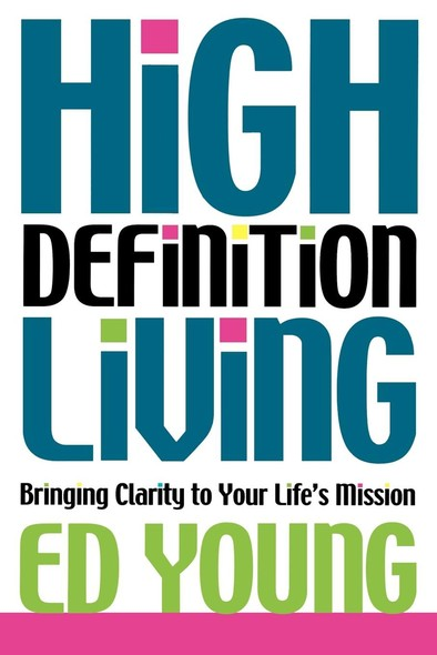 High Definition Living : Bringing Clarity to Your Life