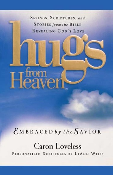 Hugs from Heaven: Embraced by the Savior GIFT : Sayings, Scriptures, and Stories from the Bible Re
