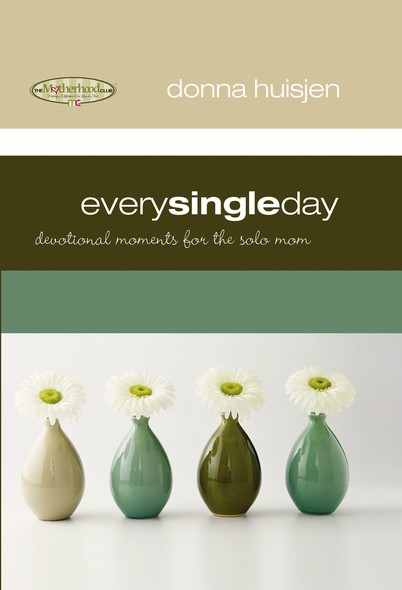 Every Single Day : Devotional Moments for the Solo Mom