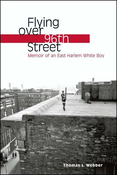 Flying over 96th Street : Memoir of an East Harlem White Boy