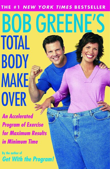Bob Greene's Total Body Makeover : An Accelerated Program of Exercise and Nutrition f