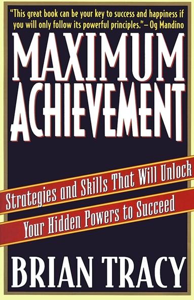 Maximum Achievement : Strategies and Skills that Will Unlock Your Hidden