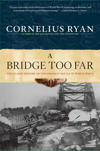 A Bridge Too Far : The Classic History of the Greatest Battle of World War II