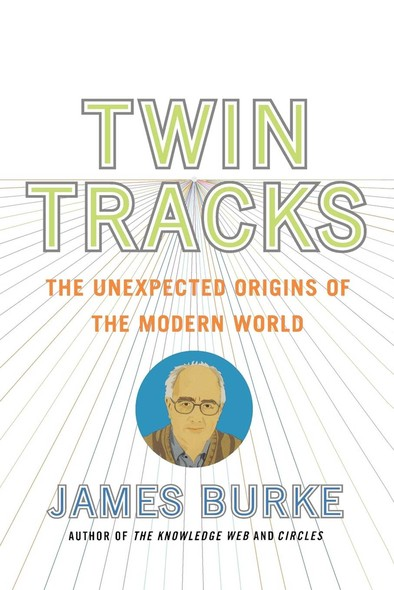 Twin Tracks : The Unexpected Origins of the Modern World