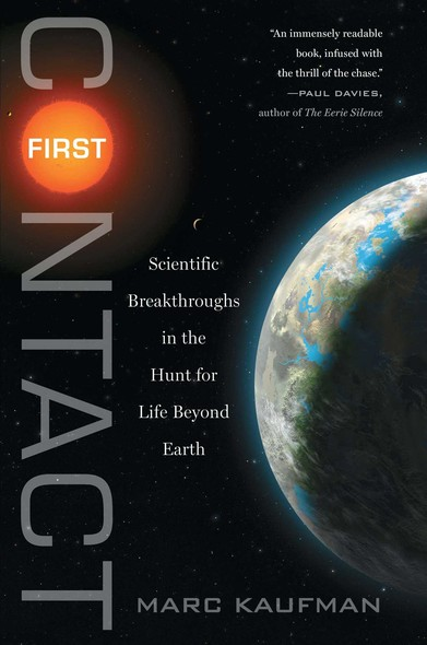 First Contact : Scientific Breakthroughs in the Hunt for Life Beyond Earth