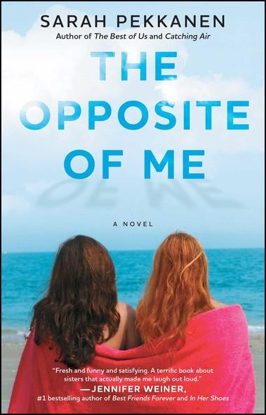 The Opposite of Me : A Novel