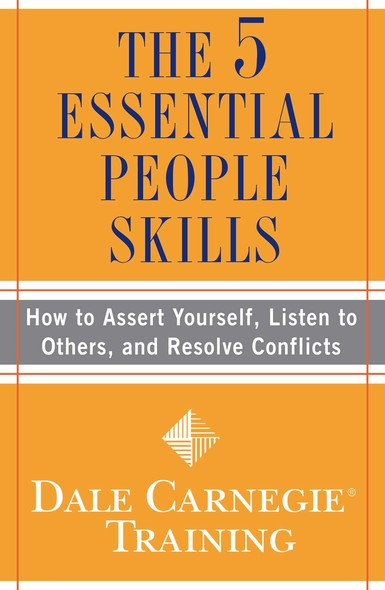 The 5 Essential People Skills : How to Assert Yourself, Listen to Others, and Resolve Conflicts