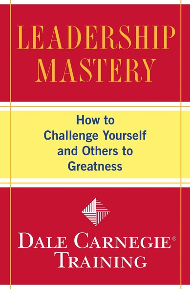 Leadership Mastery : How to Challenge Yourself and Others to Greatness