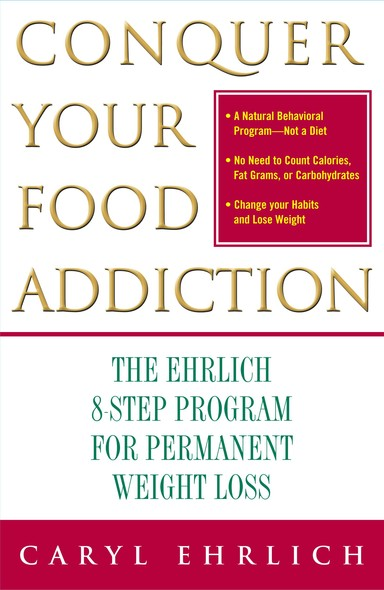 Conquer Your Food Addiction : The Ehrlich 8-Step Program for Permanent Weight Lo