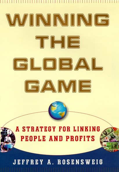 Winning the Global Game : A Strategy for Linking People and Profits