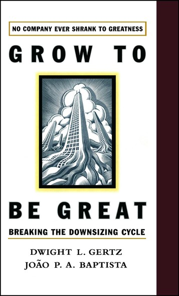 Grow to be Great : Breaking the Downsizing Cycle