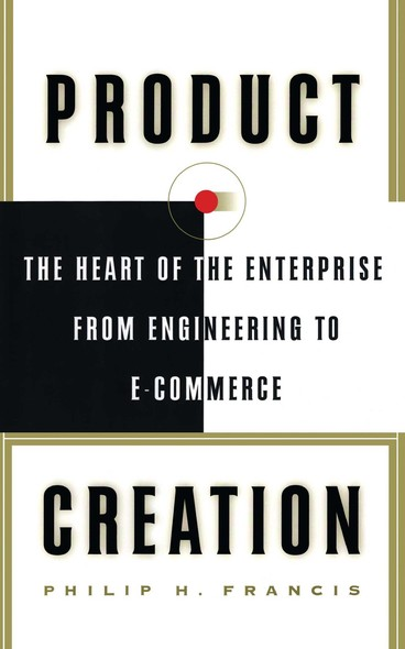 Product Creation : The Heart Of The Enterprise From Engineering To Ec