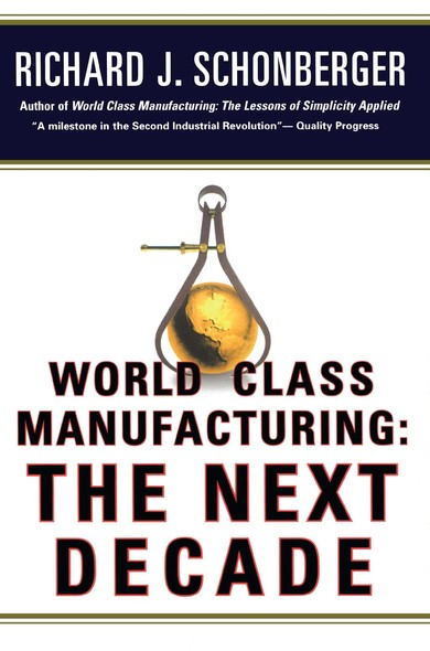 World Class Manufacturing: The Next Decade : Building Power, Strength, and Value