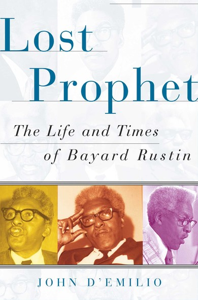 Lost Prophet : The Life and Times of Bayard Rustin