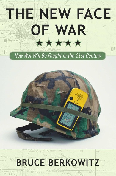 The New Face of War : How War Will Be Fought in the 21st Century