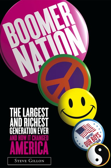 Boomer Nation : The Largest and Richest Generation Ever, and How I