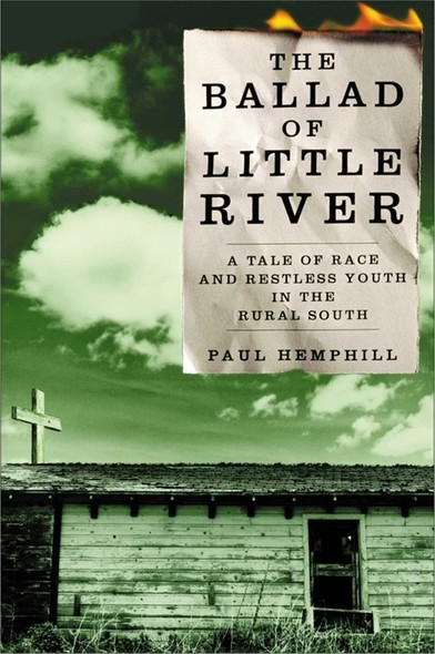 The Ballad of Little River : A Tale of Race and Restless Youth in the Rural Sou