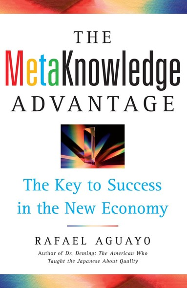 The Metaknowledge Advantage : The Key to Success in the New Economy