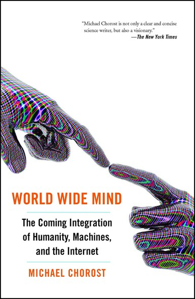 World Wide Mind : The Coming Integration of Humanity, Machines, and the Internet