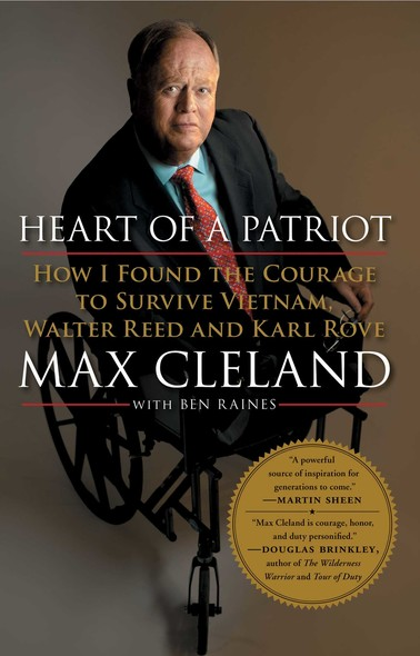 Heart of a Patriot : How I Found the Courage to Survive Vietnam, Walter Reed and Karl Rove