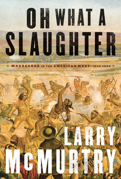 Oh What a Slaughter : Massacres in the American West: 1846--1890