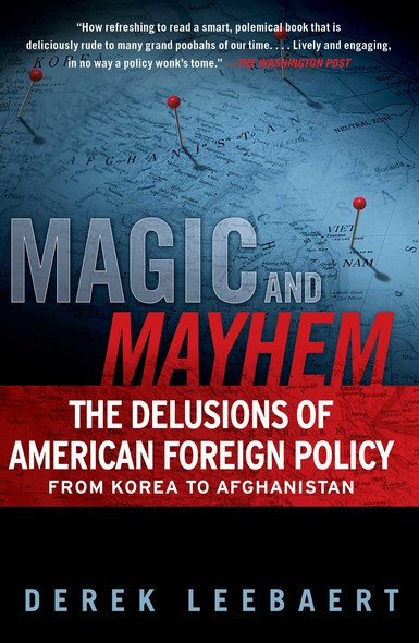 Magic and Mayhem : The Delusions of American Foreign Policy From Korea to Afghanistan