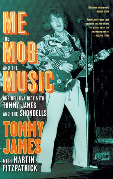 Me, the Mob, and the Music : One Helluva Ride with Tommy James & The Shondells