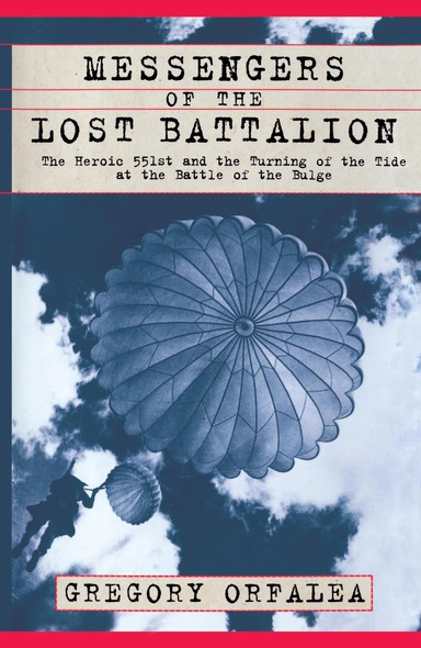 Messengers of the Lost Battalion : The Heroic 551st and the Turning of the Tide at th