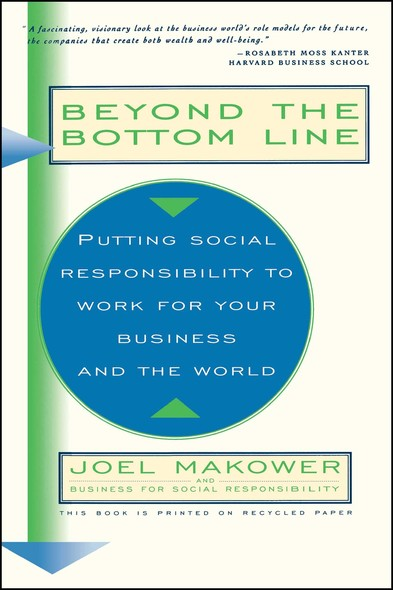 Beyond The Bottom Line : Putting Social Responsibility To Work For Your Business And The World