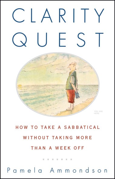 Clarity Quest : How to Take a Sabbatical Without Taking More Than a Week Off