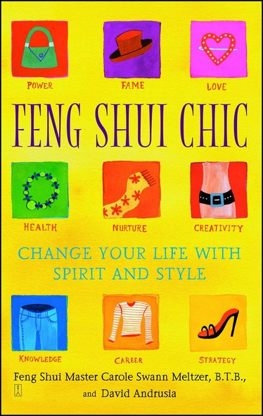 Feng Shui Chic : Change Your Life With Spirit and Style